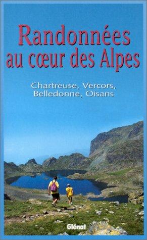 Randonnées au coeur des Alpes. : Chartreuse, Vercors, Belledonne, Oisans par Pascal Sombardier