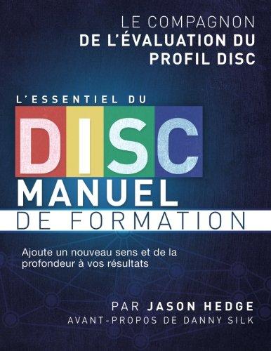 L'essentiel du DISC manuel de formation: Le comp..