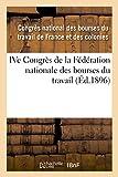 Telecharger Livres IVe Congres de la Federation nationale des bourses du travail tenu a Nimes les 9 10 11 et 12 juin 1895 (PDF,EPUB,MOBI) gratuits en Francaise