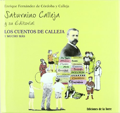 Saturnino Calleja y su editorial. Los cuentos de Calleja y mucho más (Biblioteca de Nuestro Mundo, Homenaje) por Enrique Fernández de Córdoba y Calleja