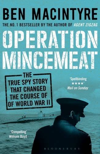 Operation Mincemeat: The True Spy Story that Changed the Course of World War II by Ben Macintyre (2016-09-22)