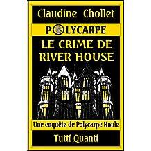 Polycarpe - Tome 5: Le Crime de River House