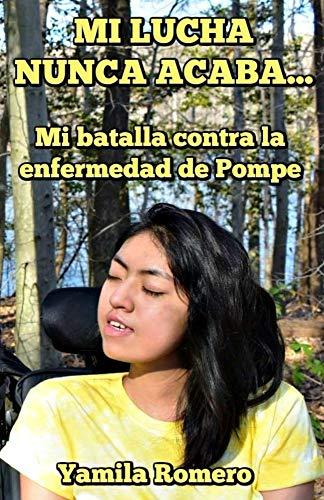 Mi lucha nunca acaba...: Mi batalla contra la enfermedad de Pompe por Yamila Romero