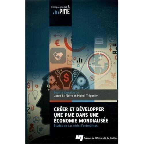 Créer et développer une PME dans une économie mondialisée : Etudes de cas réels d'entreprises