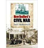 [(New Bedford's Civil War)] [ By (author) Earl F. Mulderink III ] [July, 2014]