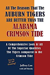 All The Reasons The Auburn Tigers Are Better Than The Alabama Crimson Tide: A Comprehensive Look At All Of The Superior Qualities The Tigers compared to the Crimson Tide