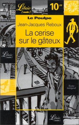 Le Poulpe. La Cerise sur le gâteaux, volume 4 par Jean-Jacques Reboux
