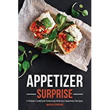 Appetizer Surprise: A Simple Cookbook Featuring Delicious Appetizer Recipes (English Edition)