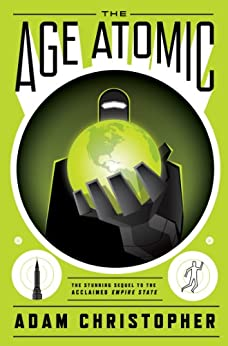 The Age Atomic (Empire State Book 2) by [Christopher, Adam]