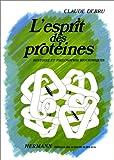 L'Esprit des protéines. Histoire et philosophie biochimiques