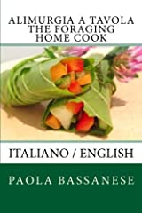 Alimurgia a Tavola - The Foraging Home Cook: Italiano / English Paperback