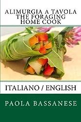 Alimurgia a Tavola - The Foraging Home Cook: Italiano/English