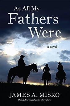 As All My Fathers Were: A Novel by Jim Misko (English Edition) par [Misko, Jim]