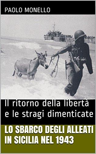 Lo sbarco degli Alleati in Sicilia nel 1943: Il ritorno della libertà e le stragi dimenticate (Saggi, articoli e fonti documentarie sulla storia di Vittoria Vol. 17)