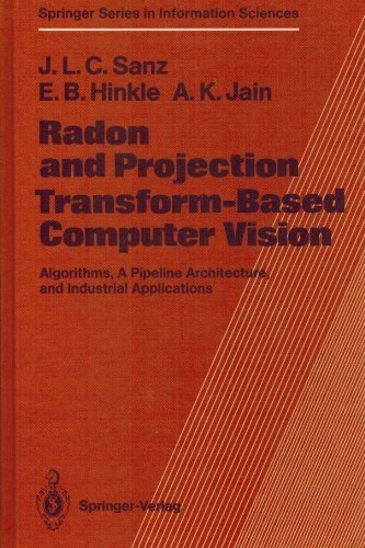 Radon and Projection Transform-Based Computer Vision: Algorithms, a Pipeline Architecture, and Industrial Applications (Springer Series in Information Sciences) 1st (US) F edition by Sanz, Jorge L. C. (1988) Hardcover