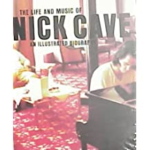 The Life and Music of Nick Cave: Englische Ausgabe: An Illustrated Biography