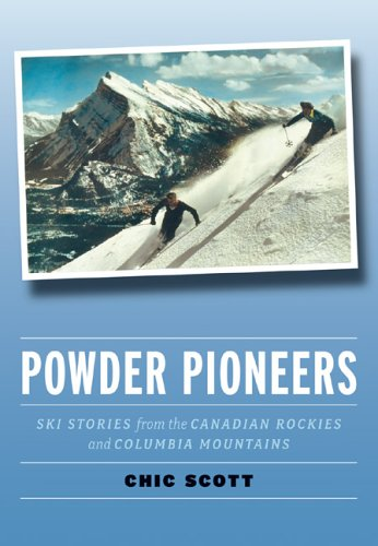 Powder Pioneers: Ski Stories from the Canadian Rockies & Columbia Mountains por Chic Scott