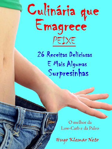 Culinária que Emagrece - Peixe: 26 Receitas Deliciosas e Mais Algumas Surpresinhas (Portuguese Edition) por Hugo Klemar Neto