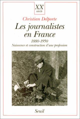 Les Journalistes en France 1880-1950. Naissance et construction d'une profession