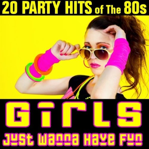 Girls Just Wanna Have Fun - 20 Party Hits of the 80s - Fun Have Just Mp3 Girls Wanna