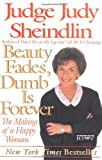 Beauty Fades, Dumb Is Forever by Judy Sheindlin (2000) Paperback