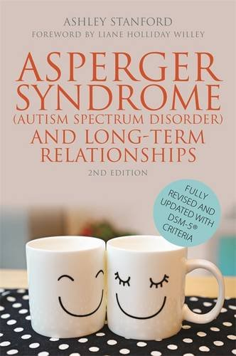 Asperger Syndrome (Autism Spectrum Disorder) and Long-Term Relationships: Fully Revised and Updated with DSM-5 (R) Criteria por Ashley Stanford