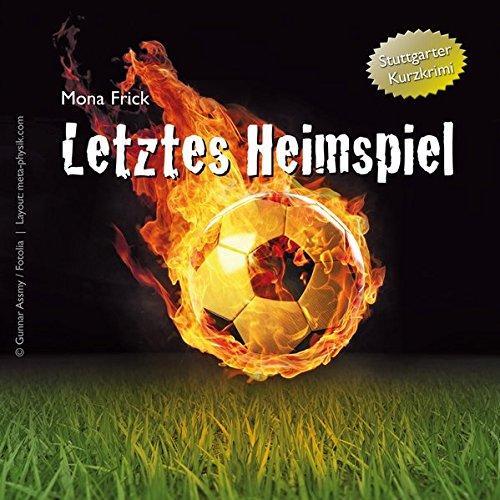 Letztes Heimspiel: Zweiteiliger Stuttgarter Fußballkrimi in der Kartontasche par Mona Frick