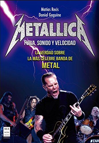 Metallica - Furia, Sonido y Velocidad: La verdad sobre la más celebre banda de Metal (Musica) por Matías Recis