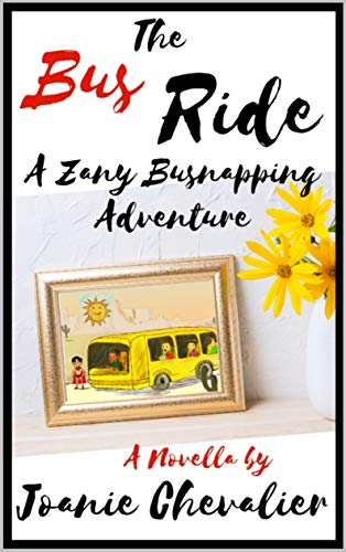 The Bus Ride: A Zany Busnapping Adventure by [Chevalier, Joanie]