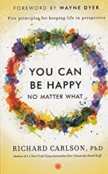 You Can Be Happy No Matter What by PhD Richard Carlson