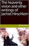 The heavenly vision and other writings of Jachiel Hirschlein (THE RABBIS SERIES OF JEWISH MESSIANIC TESTIMONY) (English Edition)