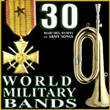 30 Marches, Hymns and Army Songs. World Military Bands