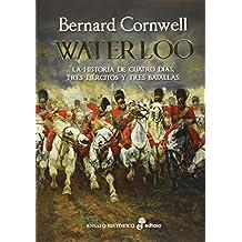 Waterloo: La historia de cuatro días, tres ejércitos y tres batallas ...