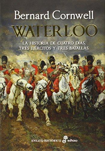 Waterloo: La historia de cuatro días, tres ejércitos y tres batallas (Ensayo)