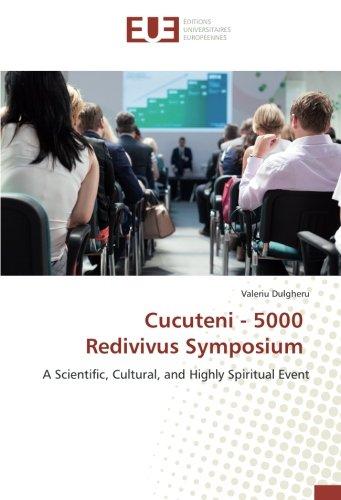 Cucuteni - 5000 Redivivus Symposium: A Scientific, Cultural, and Highly Spiritual Event