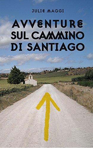 Avventure sul Cammino di Santiago di Maggi Julie