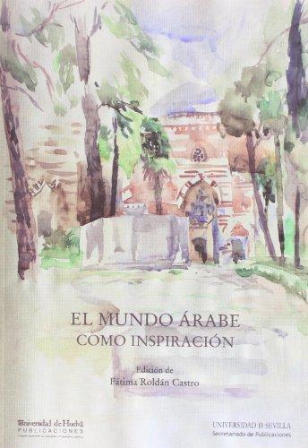 El mundo árabe como inspiración (Colección Estudios Árabo-Islámicos de Almonaster la Real)