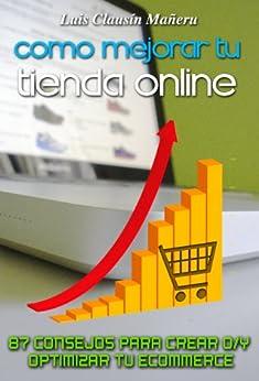 Como mejorar tu tienda online (87 consejos para crear o/y optimizar tu ecommerce) de [Clausín, Luis]