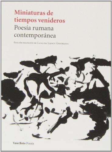 Miniaturas De Tiempos Venideros. Poesía Rumana Contemporánea