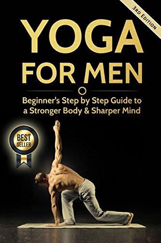 Yoga For Men: Beginner?s Step by Step Guide to a Stronger Body & Sharper Mind (Yoga For Men, Yoga, Yoga For Beginners, Yoga Poses)