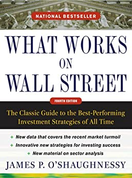 What Works on Wall Street, Fourth Edition: The Classic Guide to the Best-Performing Investment Strategies of All Time de [O'Shaughnessy, James]