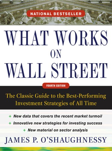 What Works on Wall Street, Fourth Edition: The Classic Guide to the Best-Performing Investment Strategies of All Time (English Edition)