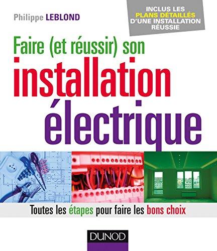 Faire (et réussir) son installation électrique - Toutes les étapes pour faire les bons choix par Philippe Leblond