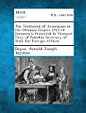 The Treatment of Armenians in the Ottoman Empire 1915-16 Documents Presented to Viscount Grey of Fallodon Secretary of State for Foreign Affairs