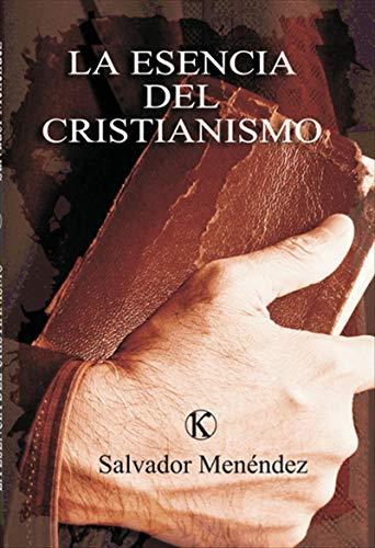 La esencia del cristianismo: Una exposición de los mandamientos más importantes de la Biblia por Salvador Menéndez Fernández