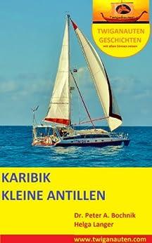 SEGELREISE Karibik - Kleine Antillen (TWIGANAUTEN GESCHICHTEN mit allen Sinnen reisen) von [Peter A. Bochnik]