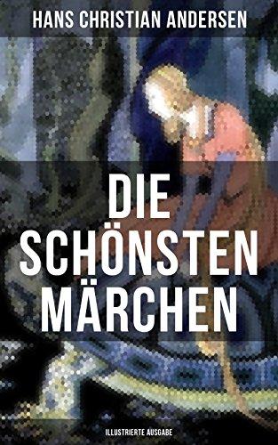 Die schönsten Märchen von Hans Christian Andersen (Illustrierte Ausgabe): Des Kaisers neue Kleider + Das Kleine Mädchen mit den Schwefelhölzchen + Die ... Rose der Welt + Der fliegende Koffer... Anne-kleid
