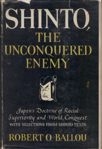 Shinto, The Unconquered Enemy: Japan's Doctrine of Racial Superiority and World Conquest