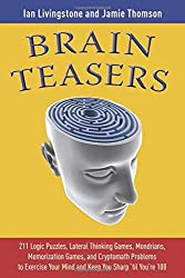 Brain Teasers: 211 Logic Puzzles, Lateral Thinking Games, Mazes, Crosswords, and IQ Tests to Exercise Your Mind and Keep You Sharp 'til You're 100 (Brain Teasers Series) by Ian Livingstone (2009-02-25)