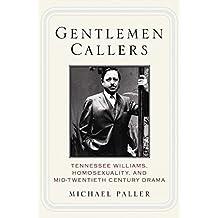 Gentlemen Callers: Tennessee Williams, Homosexuality, And Mid-Twentieth Century Broadway Drama